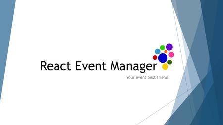 React Event Manager Your event best friend. The application React Event Manager is the outcome of years of experience developing software for the event.