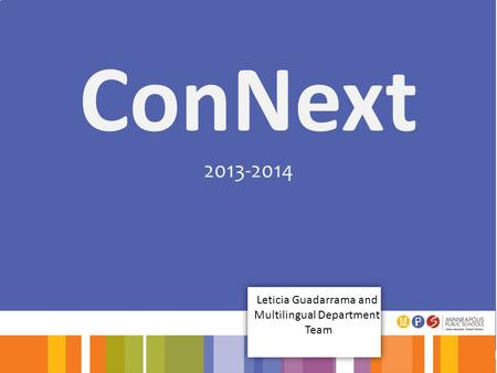 ConNext 2013-2014 Leticia Guadarrama and Multilingual Department Team.