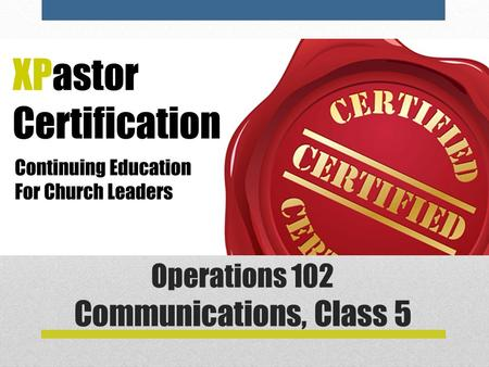 Operations 102 Communications, Class 5. Operations 102—Communications 1.Strategy: The Culture of Your Church. 2.Strategy: Parsing the Preaching Pastor.