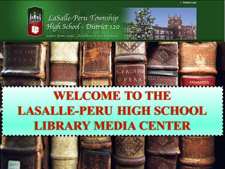 WELCOME TO THEWELCOME TO THE LASALLE-PERU HIGH SCHOOLLASALLE-PERU HIGH SCHOOL LIBRARY MEDIA CENTERLIBRARY MEDIA CENTER.