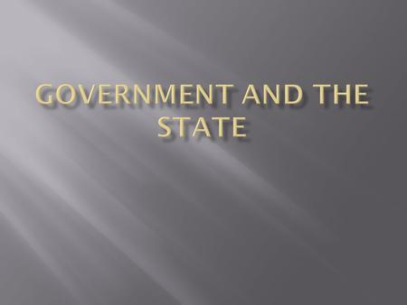 TERMS AND IDEAS GOVERNMENT - institution through which a society makes and enforces its public policies. PUBLIC POLICIES- things the government decides.