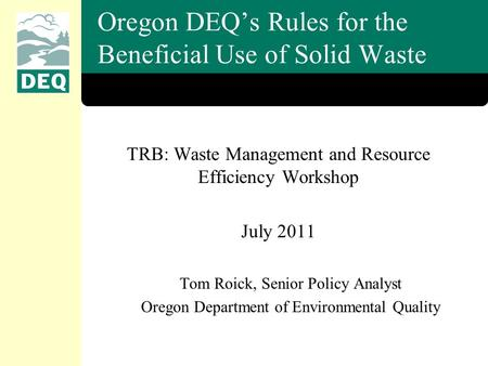 TRB: Waste Management and Resource Efficiency Workshop July 2011 Tom Roick, Senior Policy Analyst Oregon Department of Environmental Quality Oregon DEQ's.