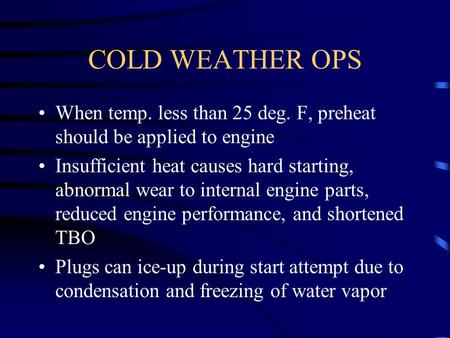 COLD WEATHER OPS When temp. less than 25 deg. F, preheat should be applied to engine Insufficient heat causes hard starting, abnormal wear to internal.