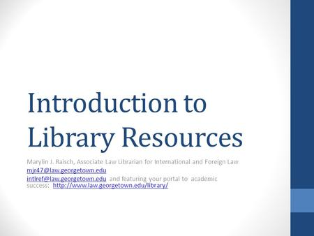 Introduction to Library Resources Marylin J. Raisch, Associate Law Librarian for International and Foreign Law