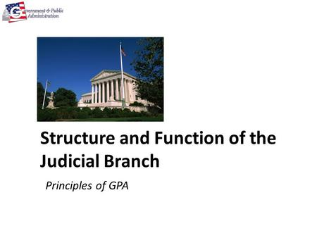 Structure and Function of the Judicial Branch Principles of GPA.
