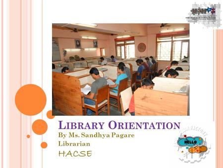 L IBRARY O RIENTATION By Ms. Sandhya Pagare Librarian HACSE 1.