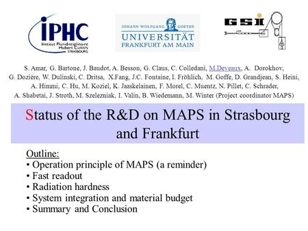 Status of the R&D on MAPS in Strasbourg and Frankfurt Outline: Operation principle of MAPS (a reminder) Fast readout Radiation hardness System integration.