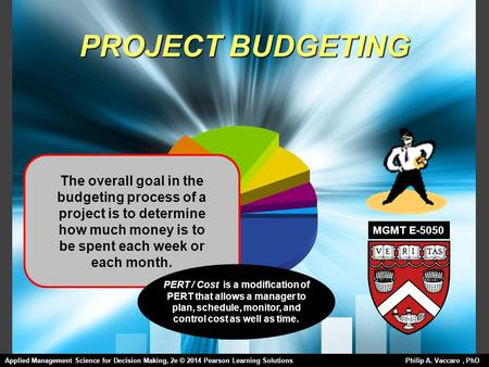 PROJECT BUDGETING The overall goal in the budgeting process of a project is to determine how much money is to be spent each week or each month. PERT /