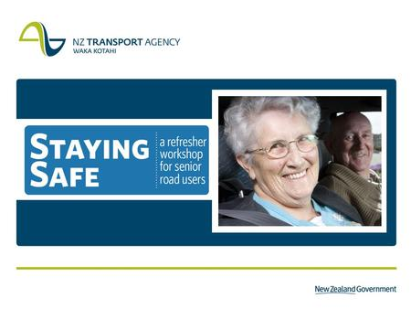 What is it? Staying Safe – is a classroom-based refresher workshop for senior road users. The workshop targets people 70+ years of age. The workshop aims.