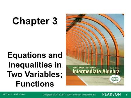 Copyright © 2015, 2011, 2007 Pearson Education, Inc. 1 1 Chapter 3 Equations and Inequalities in Two Variables; Functions.