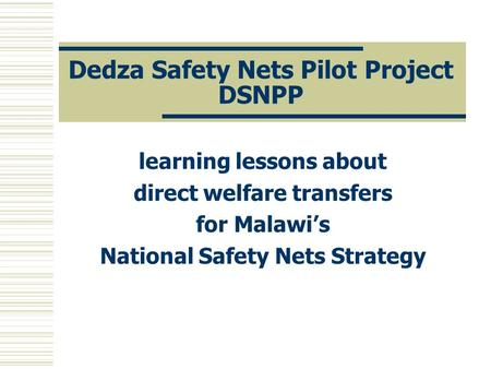 Dedza Safety Nets Pilot Project DSNPP learning lessons about direct welfare transfers for Malawi's National Safety Nets Strategy.