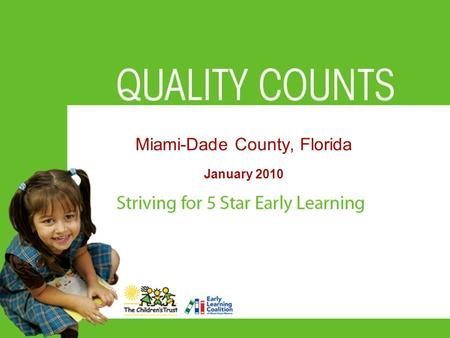 Miami-Dade County, Florida January 2010. Cost, Quality, Child Outcomes Study 1995 4 states - 400 centers Only 8% infant care and 24% preschool care rated.