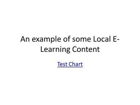 An example of some Local E- Learning Content Test Chart.