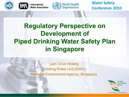 Regulatory Perspective on Development of Piped Drinking Water Safety Plan in Singapore Water Safety Conference 2010.