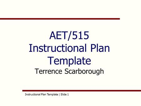 Instructional Plan <strong>Template</strong> | Slide 1 AET/515 Instructional Plan <strong>Template</strong> Terrence Scarborough.