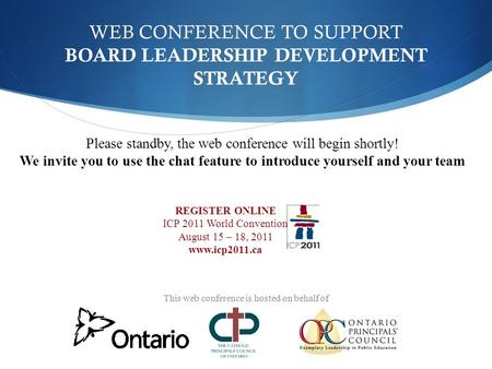 WEB CONFERENCE TO SUPPORT BOARD LEADERSHIP DEVELOPMENT STRATEGY Please standby, the web conference will begin shortly! We invite you to use the chat feature.