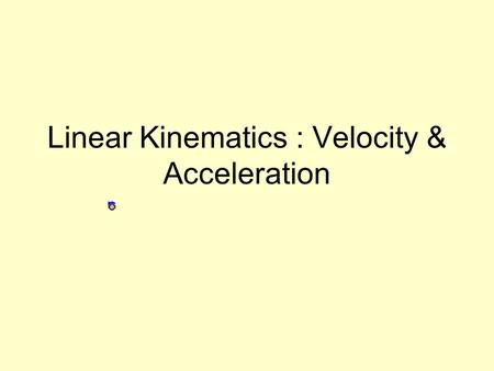 Linear Kinematics : Velocity & Acceleration. Speed Displacement - the change in position in a particular direction and is always a straight line segment.