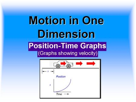 Motion in One Dimension. Velocity can be interpreted graphically The velocity of an object can be determined if the object's position is known at specific.