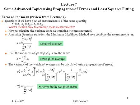 R. Kass/W03P416/Lecture 7 1 Lecture 7 Some Advanced Topics using Propagation of Errors and Least Squares Fitting Error on the mean (review from Lecture.