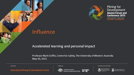 Professor Mark Griffin, Centre for Safety, The University of Western Australia May 30, 2015 Accelerated learning and personal impact Influence.