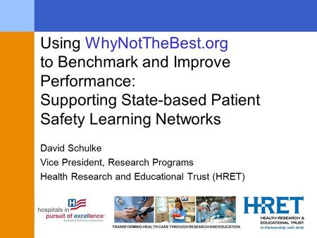 TRANSFORMING HEALTH CARE THROUGH RESEARCH AND EDUCATION Using WhyNotTheBest.org to Benchmark and Improve Performance: Supporting State-based Patient Safety.