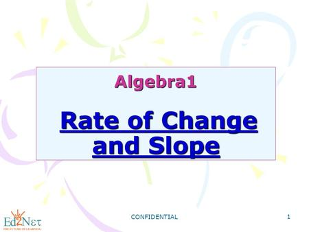 CONFIDENTIAL 1 Algebra1 Rate of Change and Slope.