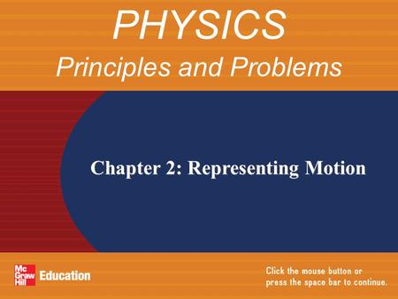 Chapter 2: Representing Motion PHYSICS Principles and Problems.