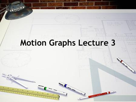 Motion Graphs Lecture 3. Motion & Graphs Motion graphs are an important tool used to show the relationships between position, speed, and time. It's an.