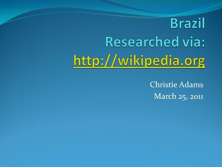 Christie Adams March 25, 2011. Where is Brazil located? Brazil is the largest country in South America It is the world's fifth largest country, both by.