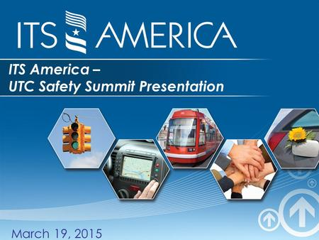 ITS America – UTC Safety Summit Presentation March 19, 2015.