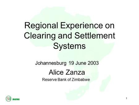 1 Regional Experience on Clearing and Settlement Systems Johannesburg 19 June 2003 Alice Zanza Reserve Bank of Zimbabwe.