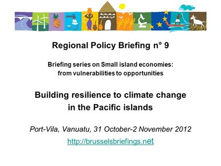 Regional Policy Briefing n° 9 Briefing series on Small island economies: from vulnerabilities to opportunities Building resilience to climate change in.