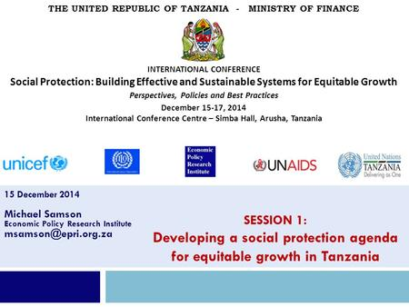 15 December 2014 Michael Samson Economic Policy Research Institute SESSION 1: Developing a social protection agenda for equitable growth.