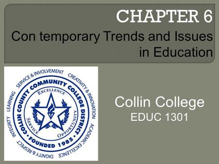 CHAPTER 6 Collin College EDUC 1301 Con temporary Trends and Issues in Education.