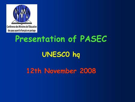 Presentation of PASEC UNESC0 hq 12th November 2008.