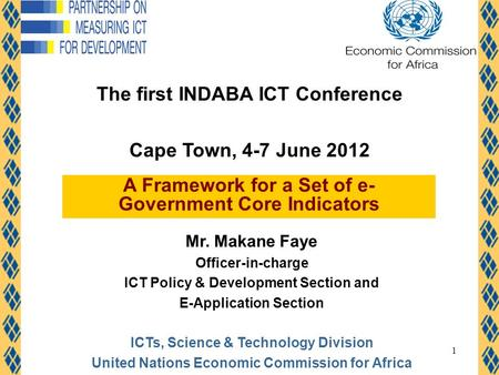 1 Mr. Makane Faye Officer-in-charge ICT Policy & Development Section and E-Application Section ICTs, Science & Technology Division United Nations Economic.