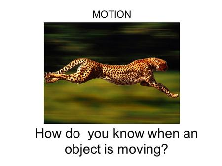 How do you know when an object is moving?