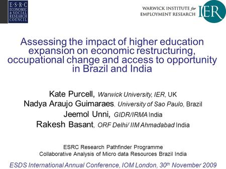 Assessing the impact of higher education expansion on economic restructuring, occupational change and access to opportunity in Brazil and India Kate Purcell,