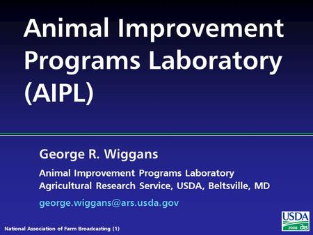 George R. Wiggans Animal Improvement Programs Laboratory Agricultural Research Service, USDA, Beltsville, MD National Association.
