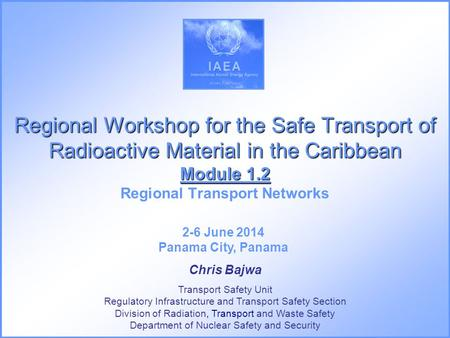 Regional Workshop for the Safe Transport of Radioactive Material in the Caribbean Module 1.2 Regional Workshop for the Safe Transport of Radioactive Material.