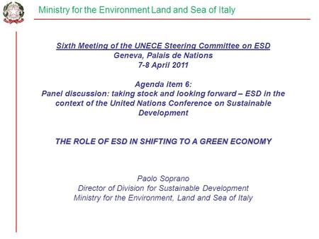 Ministry for the Environment Land and Sea of Italy Sixth Meeting of the UNECE Steering Committee on ESD Geneva, Palais de Nations 7-8 April 2011 Agenda.