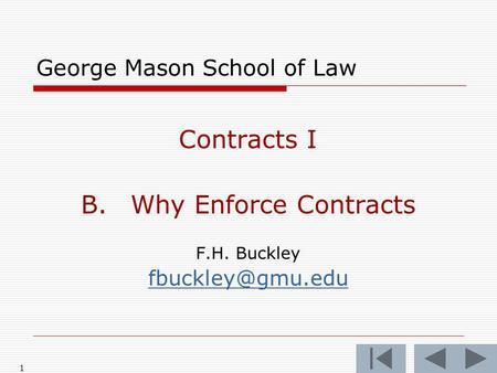 1 George Mason School of Law Contracts I B.Why Enforce Contracts F.H. Buckley