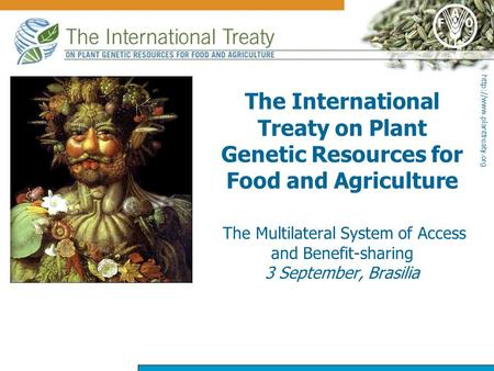 The International Treaty on Plant Genetic Resources for Food and Agriculture The Multilateral System of Access and Benefit-sharing.