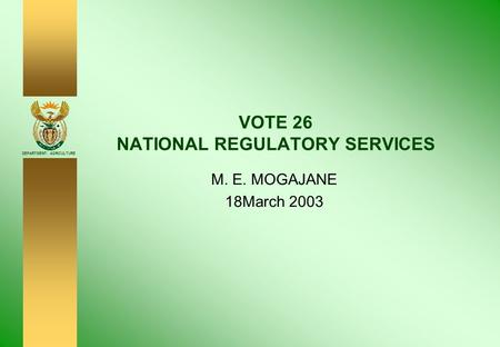 DEPARTMENT: AGRICULTURE VOTE 26 NATIONAL REGULATORY SERVICES M. E. MOGAJANE 18March 2003.