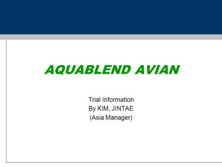 AQUABLEND AVIAN Trial Information By KIM, JINTAE (Asia Manager)