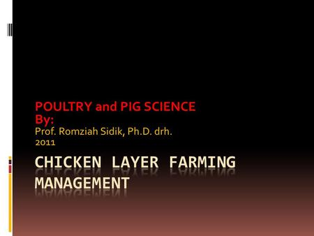 POULTRY and PIG SCIENCE By: Prof. Romziah Sidik, Ph.D. drh. 2011.