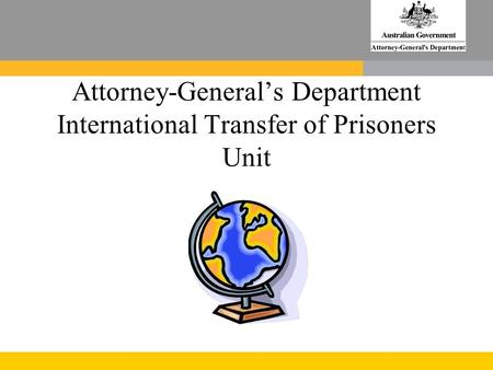 Attorney-General's Department International Transfer of Prisoners Unit.
