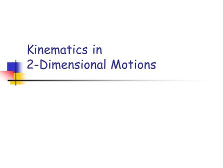 Kinematics in 2-Dimensional Motions. 2-Dimensional Motion Definition: motion that occurs with both x and y components. Example: Playing pool. Throwing.
