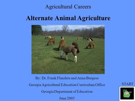 Agricultural Careers Alternate Animal Agriculture By: Dr. Frank Flanders and Anna Burgess Georgia Agricultural Education Curriculum Office Georgia Department.
