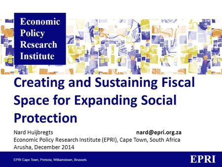 Creating and Sustaining Fiscal Space for Expanding Social Protection Nard Huijbregts Economic Policy Research Institute (EPRI), Cape Town,